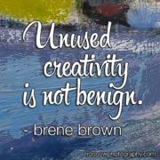 Unused Creativity is not benign.